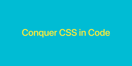Conquer CSS in Code