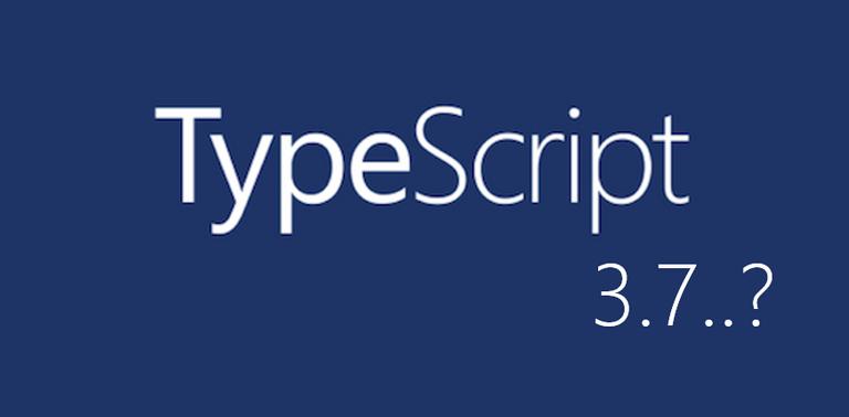 TypeScript 3.7 살펴보기 Thumbnail