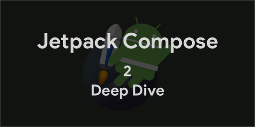 Android Jetpack - Jetpack Compose Part 2. Deep Dive